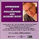 Apprendre à philosopher avec Jacques Ricot Discours Auteur(s) : Jacques Ricot Narrateur(s) : Jacques Ricot