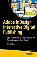 Adobe InDesign Interactive Digital Publishing: Tips, Techniques, and Workarounds for Formatting Across Your Devices Front Cover