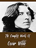 The Complete Works Of Oscar Wilde (26 Complete Works Including The Importance of Being Earnest, The Happy Prince and Other Tales, The Picture of Dorian Gray, The Canterville Ghost And More)