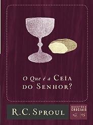 O que É a Ceia do Senhor? - Volume 15. Série Questões Cruciais