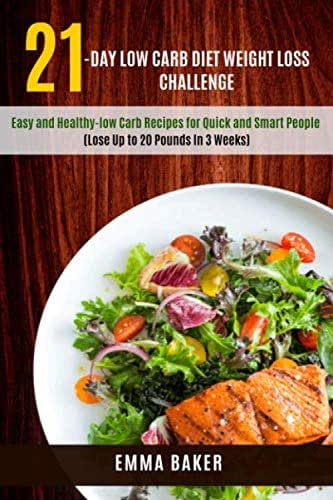 21-Day Low Carb Diet Weight Loss Challenge: Easy and Healthy-low Carb Recipes for Quick and Smart People  (Lose Up to 20 Pounds In 3 Weeks)