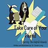 Take Care of Your Teeth!: Starring The Helpful Hounds