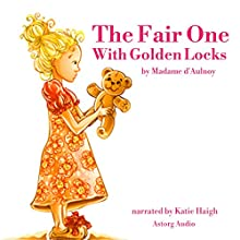 The Fair One With Golden Locks: Best tales and stories for kids Audiobook by Madame d'Aulnoy Narrated by Katie Haigh