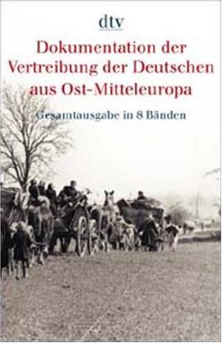 Dokumentation der Vertreibung der Deutschen aus den Gebieten östlich der Oder-Neiße I. 3 Bände
