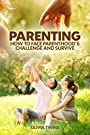 Parenting: How to Face Parenthood's Challenge and Survive