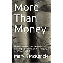More Than Money: The Wisdom of the Proverbs on Earning, Spending and Managing Your Livelihood