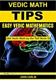 vedic math tips easy vedic mathematics quick fast rapid multiplication speed tricks applied mental maths and arithmetic guide for algebra and math get vedic math by the tail book 3