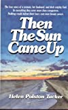 Then the Sun Came Up, Tucker, Helen, 0915541106