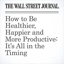 How to Be Healthier, Happier and More Productive: It's All in the Timing Other by Daniel H. Pink Narrated by Alexander Quincy