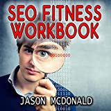 SEO Fitness Workbook: 2019 Edition: The Seven Steps to Search Engine Optimization Success on Google
