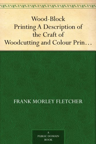 Wood-Block Printing A Description of the Craft of Woodcutting and Colour Printing Based on the Japanese Practice