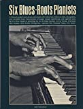 img - for Six Blues-Roots Pianists: A Thorough Guide to Early Blues Piano Stylees with Instructions, Historical Notes, Discobraphy, & Complete Music Transcriptions of Boogie Woogie, Barrelhouse, & Ragtime Solos book / textbook / text book