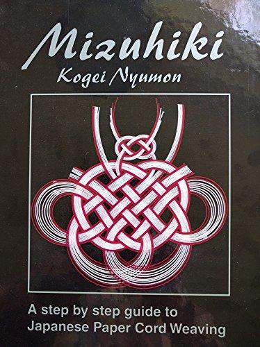 Paper Cord Mizuhiki - Mizuhiki kogei nyumon: A step-by-step guide to Japanese paper cord weaving