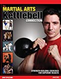The Martial Arts/Kettlebell Connection: Strength-Building Exercises for Superior Results [MARTIAL ARTS KETTLEBELL CONNEC] [Paperback]