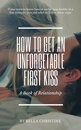 How to get an unforgetable first kiss ebook bella christine amazon how to get an unforgetable first kiss by christine bella fandeluxe Images
