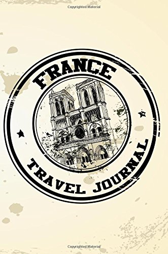 Download France Travel Journal: Blank Travel Notebook (6x9), 108 Lined Pages, Soft Cover (Blank Travel Journal)(Travel Journals To Write In)(Travel Stamp) ebook