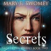 Secrets: Saga of the Spheres, Book 2   Mary E. Twomey