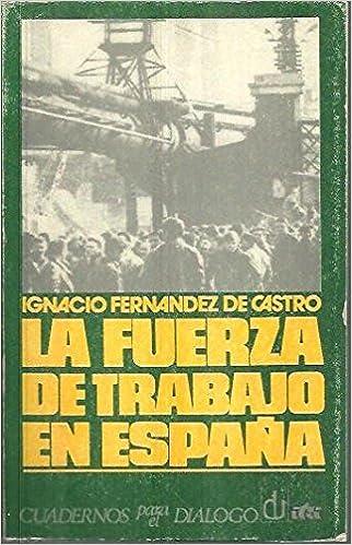 LA FUERZA DE TRABAJO EN ESPAÑA: Amazon.es: FERNANDEZ DE CASTRO, Ignacio.-: Libros