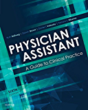 Physician Assistant: A Guide to Clinical Practice E-Book