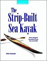 The Strip-Built Sea Kayak: Three Rugged Beautiful