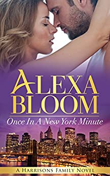 Once In A New York Minute: A New Kindle Unlimited Romance (The Harrisons Book 2) by [Bloom, Alexa]