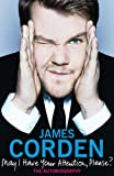 James Corden'sMay I Have Your Attention, Please? [Hardcover]2011