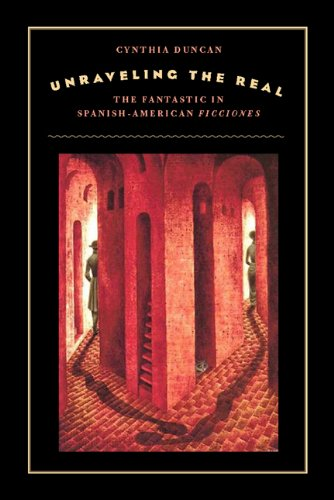 Unraveling the Real: The Fantastic in Spanish-American Ficciones ebook