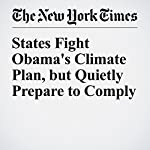 States Fight Obama's Climate Plan, but Quietly Prepare to Comply | Coral Davenport