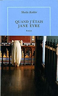 Quand j'étais Jane Eyre, Kohler, Sheila