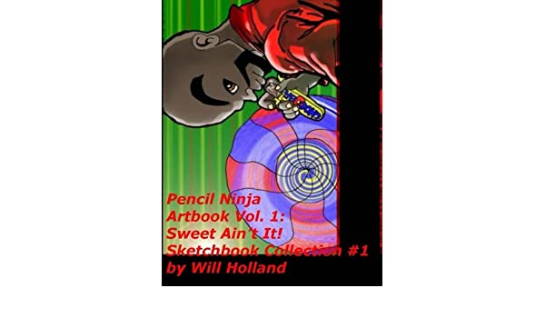 Pencil Ninja Sketchbook Vol. 1: Sweet Aint It!: Mr. Will K ...