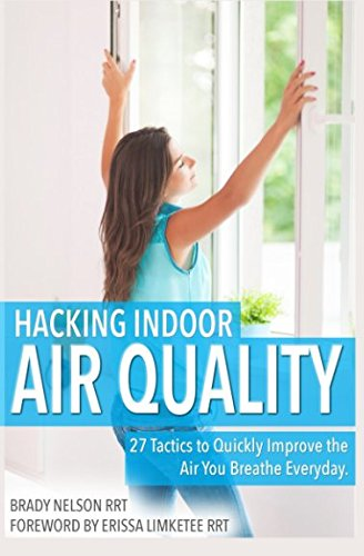 Hacking Indoor Air Quality, 27 Tactics to Quickly Improve th