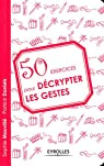 50 exercices pour décrypter les gestes par Daniels
