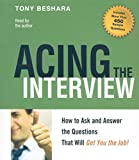 Acing the Interview: How to Ask and Answer the Questions That Will Get You the Job!