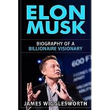 Elon Musk: Biography of a Billionaire Visionary