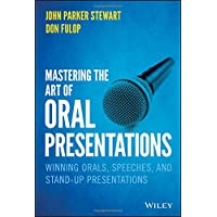 Mastering the Art of Oral Presentations: Winning Orals, Speeches, and Stand-Up Presentations