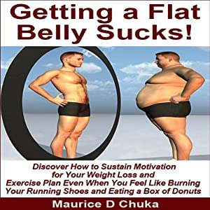 Getting a Flat Belly Sucks! Audiobook