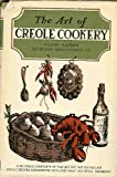 img - for The Art of Creole Cookery: A Delicious Composite of Familiar and Not-So-Familiar Creole Recipes Documented with Pertinent Historical Comments book / textbook / text book
