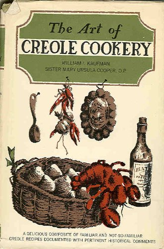 The Art of Creole Cookery: A Delicious Composite of Familiar and Not-So-Familiar Creole Recipes Documented with Pertinent Historical Comments ()