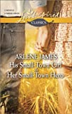 His Small-Town Girl and Her Small-Town Hero, Arlene James, 0373606044
