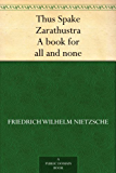 Thus Spake Zarathustra A book for all and none (English Edition)