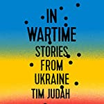 In Wartime: Stories from Ukraine | Tim Judah