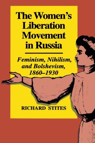 The Women's Liberation Movement in Russia: Feminism, Nihilism, and Bolshevism, - Movement Union