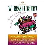 We Brake for Joy! | Patsy Clairmont,Barbara Johnson,Sheila Walsh