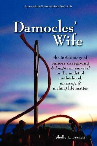 Damocles' Wife: The Inside Story of Cancer Caregiving & Long-Term Survival in the Midst of Motherhood, Marriage & Making Life Matter pdf