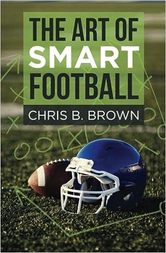The Art of Smart Football: Chris B  Brown: 9780692448250
