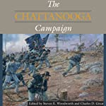 The Chattanooga Campaign: Civil War Campaigns in the Heartland | Steven E. Woodworth (editor),Charles D. Grear (editor)