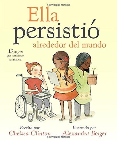 Ella persisti alrededor del mundo: 13 mujeres que cambiaron la historia (Spanish Edition)