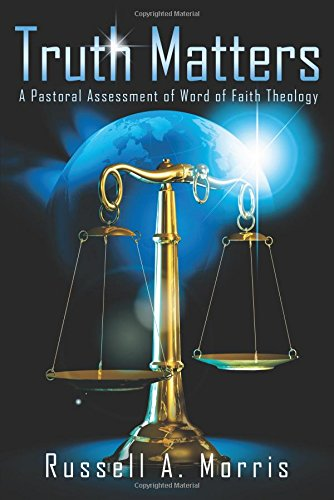 Truth Matters: A Pastoral Assessment of Word of Faith Theology