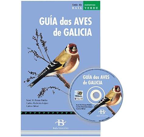 Guía das aves de Galicia (Baía Verde): Amazon.es: Penas Patiño, Xosé Manuel, Pedreira López, Carlos, Silvar, Calros: Libros