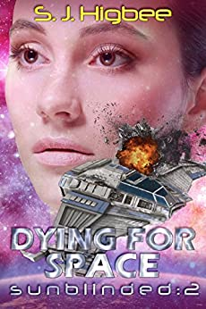 Dying For Space (Sunblinded Trilogy Book 2) by [Higbee, S. J.]